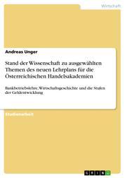 Stand der Wissenschaft zu ausgewählten Themen des neuen Lehrplans für die Österreichischen Handelsakademien - Bankbetriebslehre, Wirtschaftsgeschichte und die Stufen der Geldentwicklung