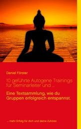 10 geführte Autogene Trainings für Seminarleiter und ... - Eine Textsammlung, mit denen du Gruppen erfolgreich entspannst.