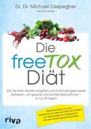 Die freeTOX-Diät - Wie Sie Ihren Körper entgiften und Entzündungsprozesse beheben, um gesund und schnell abzunehmen – in nur 28 Tagen