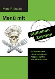 Menü mit tödlichen Zutaten - Schmackhaftes, Literarisches und Wissenswertes aus der Giftküche