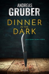 DINNER IN THE DARK - 18 Crime Storys, von Krimi-Satire bis Psycho-Thriller