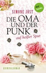 Die Oma und der Punk auf heißer Spur - Kriminalroman