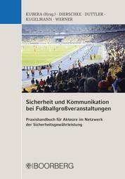 Sicherheit und Kommunikation bei Fußballgroßveranstaltungen - Praxishandbuch für Akteure im Netzwerk der Sicherheitsgewährleistung