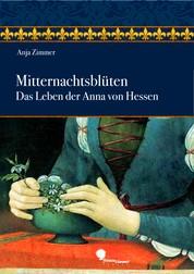 Mitternachtsblüten - Das Leben der Anna von Hessen