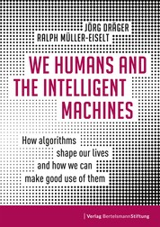 We Humans and the Intelligent Machines - How algorithms shape our lives and how we can make good use of them