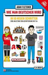 Wie man Deutscher wird - Folge 2: in 50 neuen Schritten - Eine Anleitung von Adventskranz bis Tja