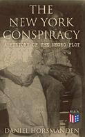 Daniel Horsmanden: The New York Conspiracy: A History of the Negro Plot