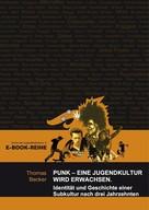 Thomas Becker: Punk - Eine Jugendkultur wird erwachsen