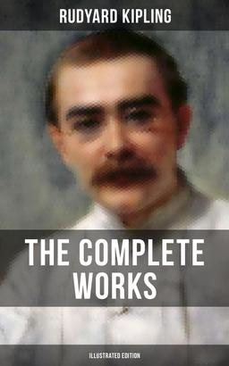 THE COMPLETE WORKS OF RUDYARD KIPLING (Illustrated Edition)