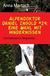 Alpendoktor Daniel Ingold #24: Eine Wahl mit Hindernissen - Cassiopeiapress Bergroman