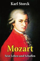 Mozart - Sein Leben und Schaffen - Die Biografie von Wolfgang Amadeus Mozart (Genius und Eros)