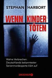 Wenn Kinder töten - Wahre Verbrechen - Deutschlands bekanntester Serienmordexperte klärt auf