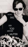Georg Diez: Der Tod meiner Mutter ★★★★