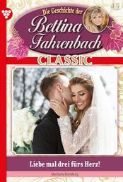 Bettina Fahrenbach Classic 45 – Liebesroman - Liebe mal drei fürs Herz!