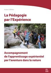 La Pédagogie par l'Expérience - Accompagnement de l'apprentissage expérientiel par l'aventure dans la nature