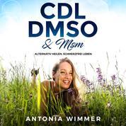 Cdl, Dmso & Msm - Alternativ heilen, schmerzfrei leben