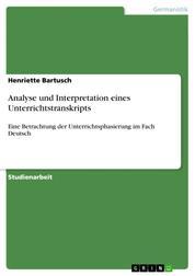 Analyse und Interpretation eines Unterrichtstranskripts - Eine Betrachtung der Unterrichtsphasierung im Fach Deutsch