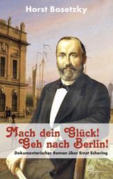 Mach dein Glück! Geh nach Berlin! - Dokumentarischer Roman über Ernst Schering