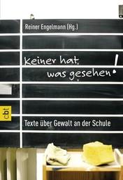Keiner hat was gesehen - Texte über Gewalt an der Schule