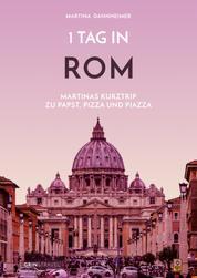 1 Tag in Rom - Martinas Kurztrip zu Papst, Pizza und Piazza