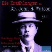 Die Erzählungen des Dr. John H. Watson - Short Mystery Stories von Sir Arthur Conan Doyle / Vol. I