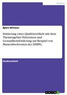 Björn Wittwer: Initiierung eines Qualitätszirkels mit dem Themengebiet Prävention und Gesundheitsförderung am Beispiel von Masterabsolventen der DHfPG