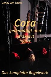 Cora - gedemütigt und versklavt - Teil 7 - Das komplette Regelwerk - Eine erotische Geschichte von Conny van Lichte