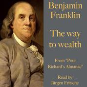 """Benjamin Franklin: The way to wealth - From """"Poor Richard's Almanac"""""""