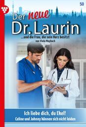 Der neue Dr. Laurin 50 – Arztroman - Ich liebe dich, du Ekel!