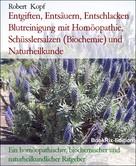 Robert Kopf: Entgiften, Entsäuern, Entschlacken Blutreinigung mit Homöopathie, Schüsslersalzen (Biochemie) und Naturheilkunde