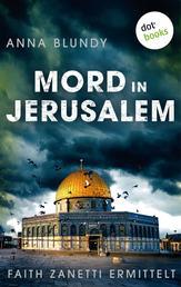 Mord in Jerusalem: Faith Zanetti ermittelt - Band 1 - Kriminalroman