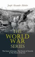 Joseph Alexander Altsheler: The World War Series: The Guns of Europe, The Forest of Swords & The Hosts of the Air