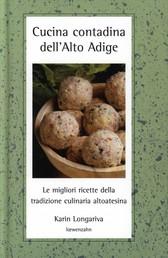 Cucina contadina dell'Alto Adige - Le migliori ricette della tradizione altoatesina
