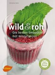Wild und roh - Die besten Smoothies mit Wildpflanzen