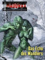 Maddrax 555 - Science-Fiction-Serie - Das Echo des Wandlers