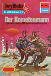 "Perry Rhodan 1083: Der Kometenmann - Perry Rhodan-Zyklus ""Die kosmische Hanse"""