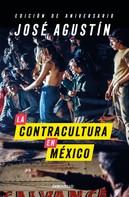 José Agustín: La contracultura en México (Edición de aniversario)
