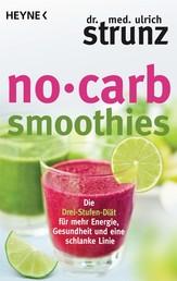 No-Carb-Smoothies - Die Drei-Stufen-Diät für mehr Energie, Gesundheit und eine schlanke Linie