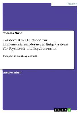 Ein normativer Leitfaden zur Implementierung des neuen Entgeltsystems für Psychiatrie und Psychosomatik