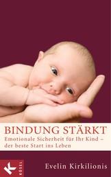 Bindung stärkt - Emotionale Sicherheit für Ihr Kind - der beste Start ins Leben