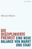 Michael Hüther: Die disziplinierte Freiheit