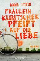 Anna Stein: Fräulein Kubitschek pfeift auf die Liebe ★★★★