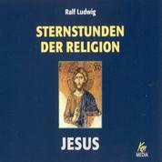 Sternstunden der Religion: Jesus