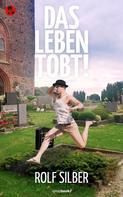 Rolf Silber: Das Leben tobt! ★★★