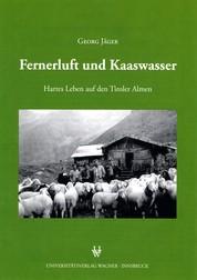 Fernerluft und Kaaswasser - Hartes Leben auf den Tiroler Almen
