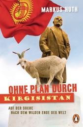 Ohne Plan durch Kirgisistan - Auf der Suche nach dem wilden Ende der Welt