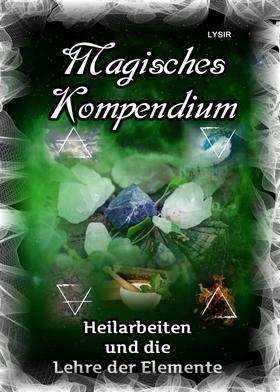 Magisches Kompendium - Heilarbeiten und die Lehre der Elemente
