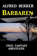 Alfred Bekker: Barbaren: Zwei Fantasy Abenteuer