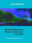 Rudi Seinsche: Daniel Offenbarung Mystik: Interessiert uns nicht!