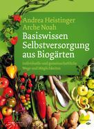 Andrea Heistinger: Basiswissen Selbstversorgung aus Biogärten ★★★★